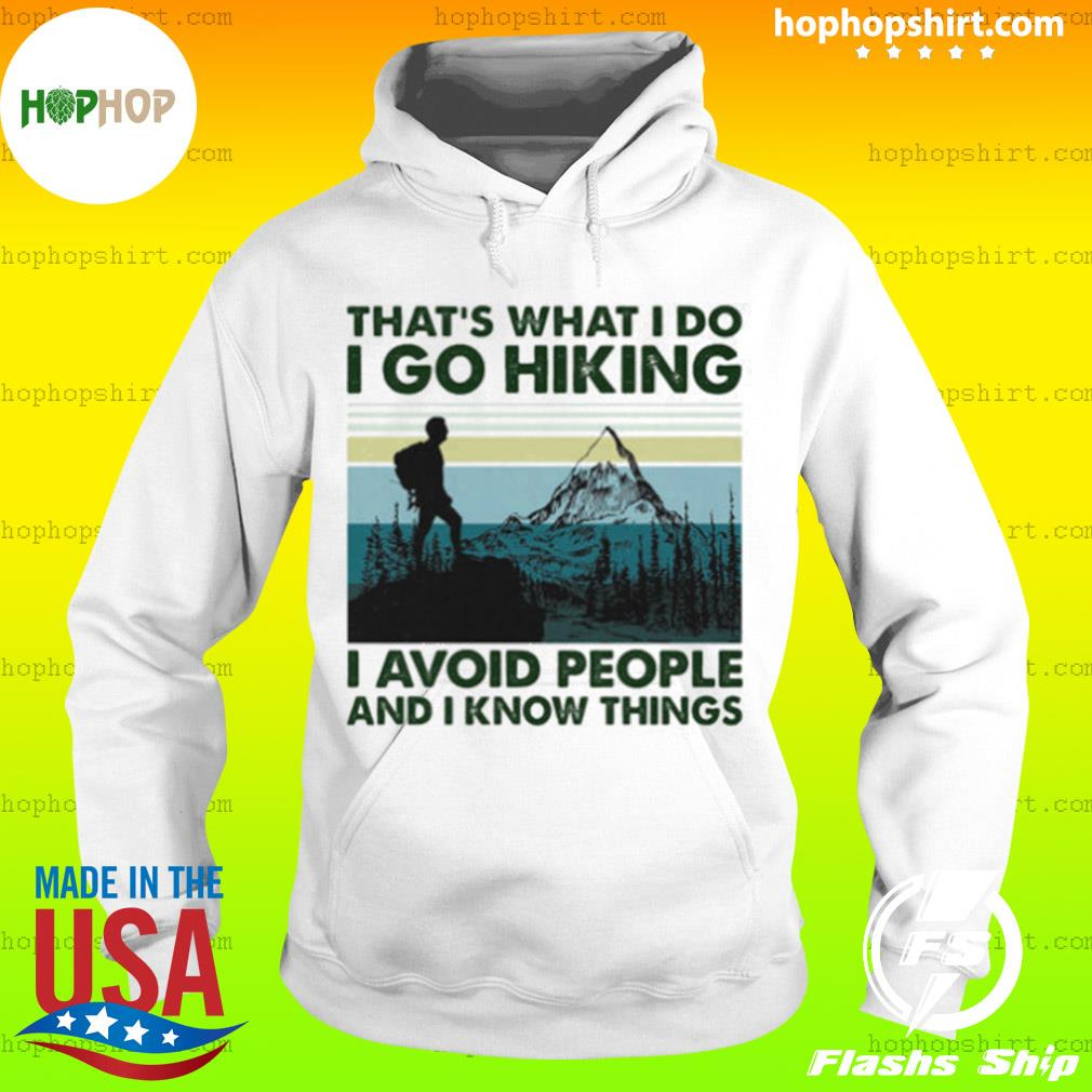 That's What I Do I Go Hiking I Avoid People And I Know Things Vintage Retro Shirt Hoodie