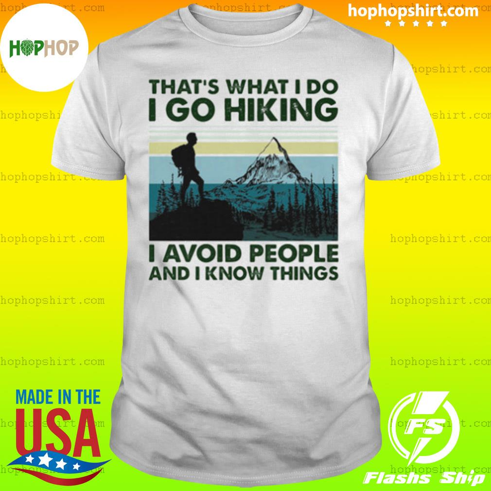 That's What I Do I Go Hiking I Avoid People And I Know Things Vintage Retro Shirt