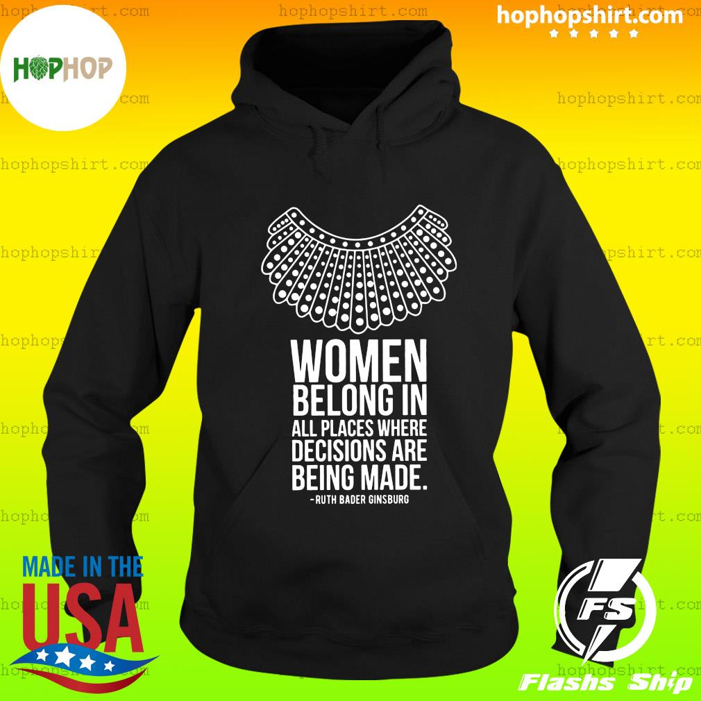 Women Belong In All Places Where Decisions Are Being Made Ruth Bader Ginsburg Shirt Hoodie