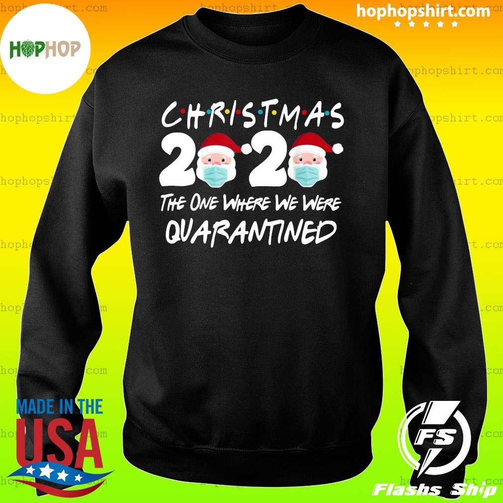 Christmas 2020 Santa Claus The One Where We Were Quarantined Sweatshirt