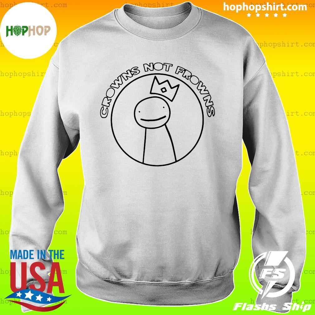 Dream Merch Crowns Not Frowns Shirt Sweater