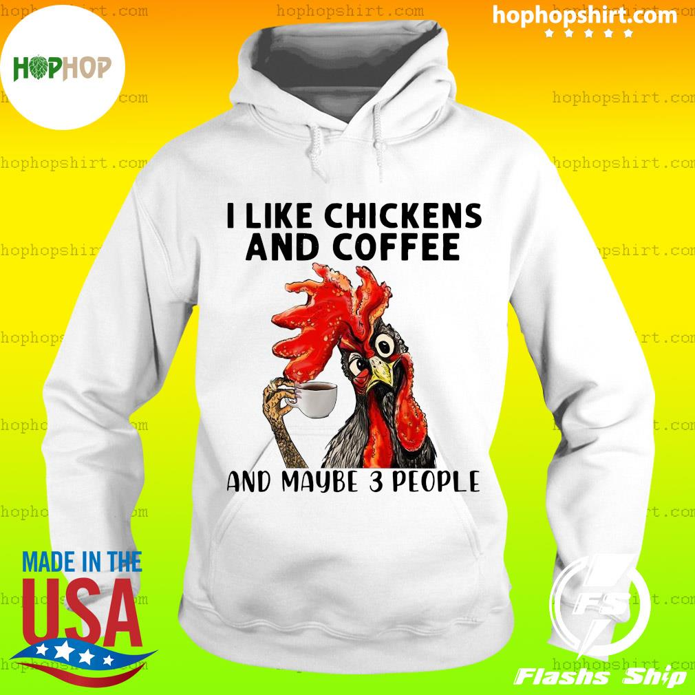 I like chickens and coffee and maybe 3 people s Hoodie