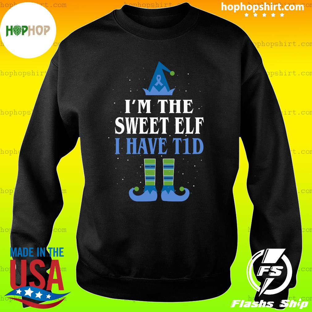 I'm The Sweet Elf I Have T1d Christmas Sweatshirt