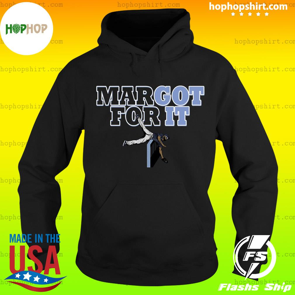 Margot For It Shirt Hoodie