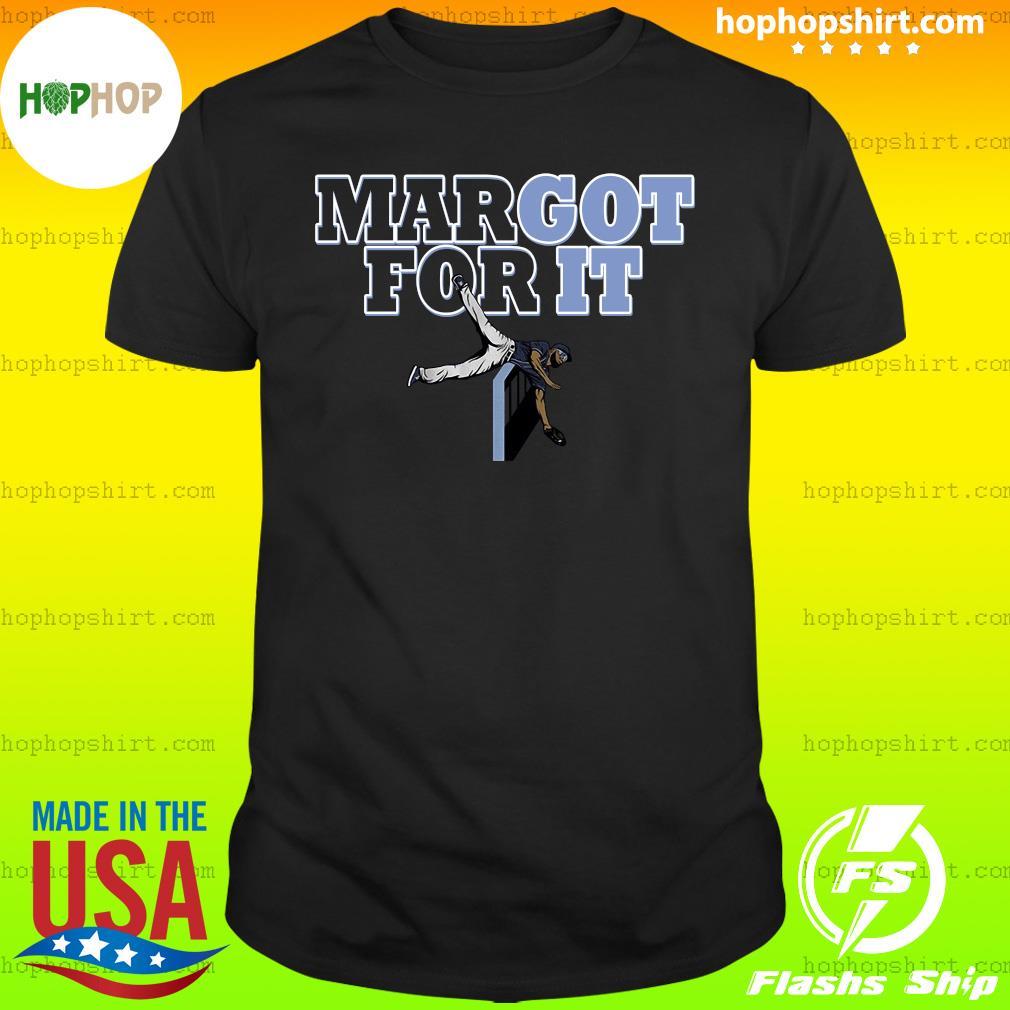 Margot For It Shirt