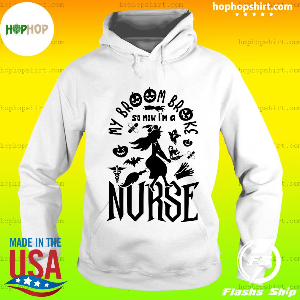 My Broom Broke So Now I'm A Nurse Halloween Shirt Hoodie