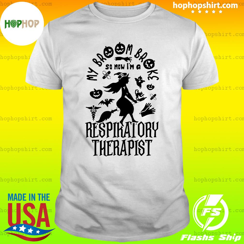 My Broom Broke So Now I'm A Respiratory Therapist Halloween Shirt
