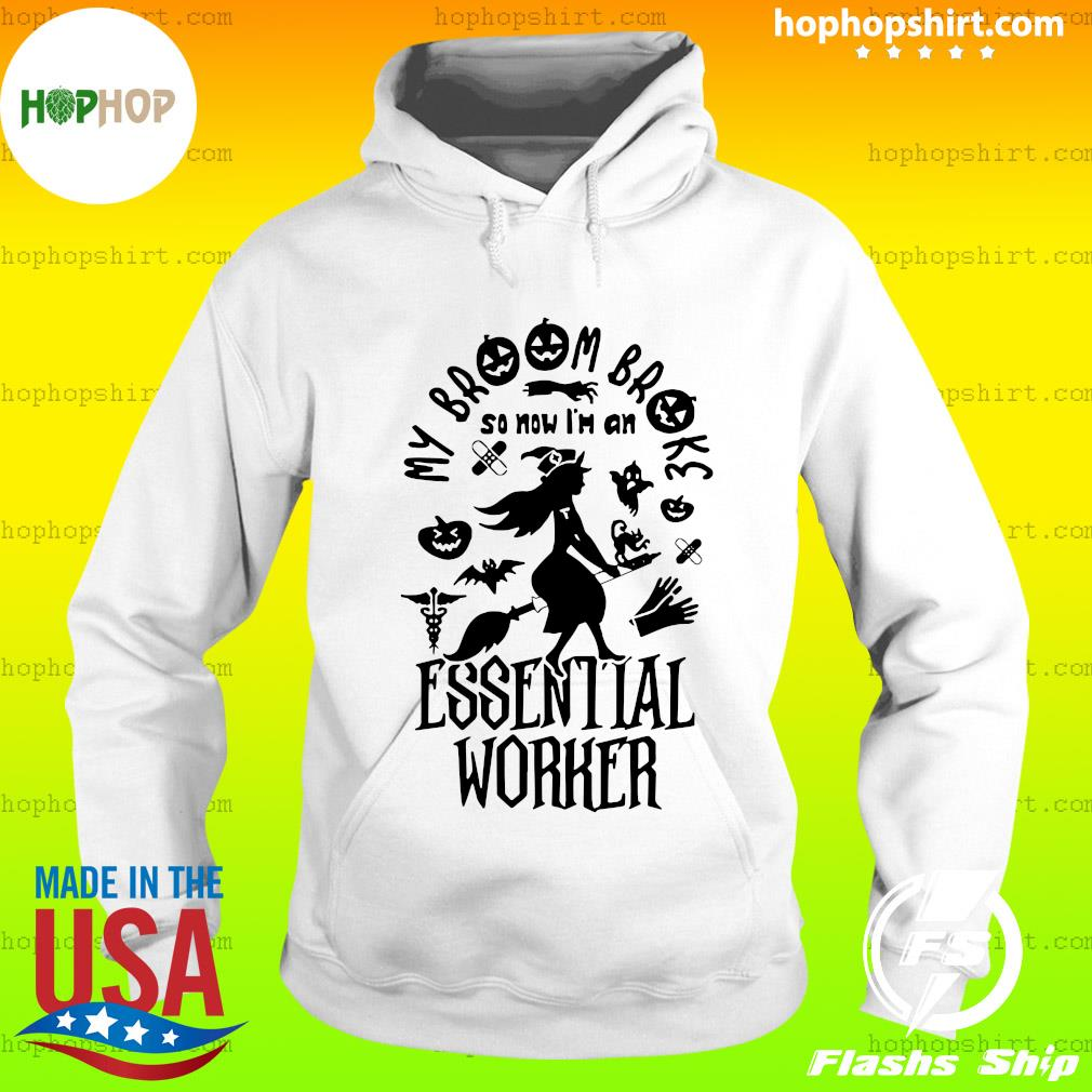 My Broom Broke So Now I'm An Essential Worker Halloween Shirt Hoodie
