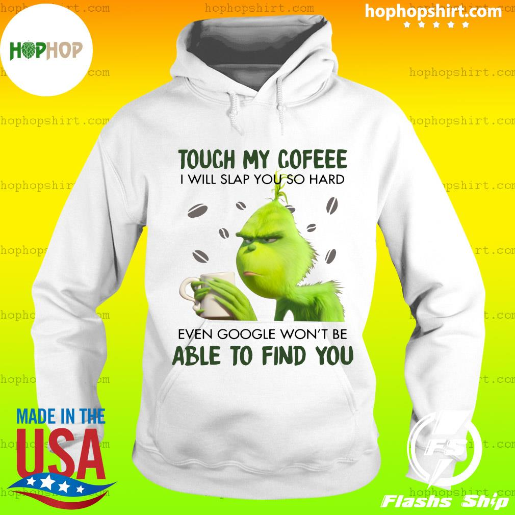 Official Grinch Touch My Coffee I Will Slap You So Hard 2020 T-Shirt Hoodie