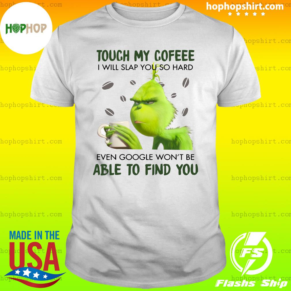Official Grinch Touch My Coffee I Will Slap You So Hard 2020 T-Shirt