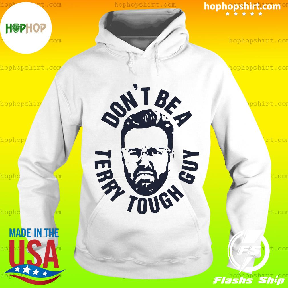Peter Moylan Don't Be A Terry Tough Guy Shirt Hoodie