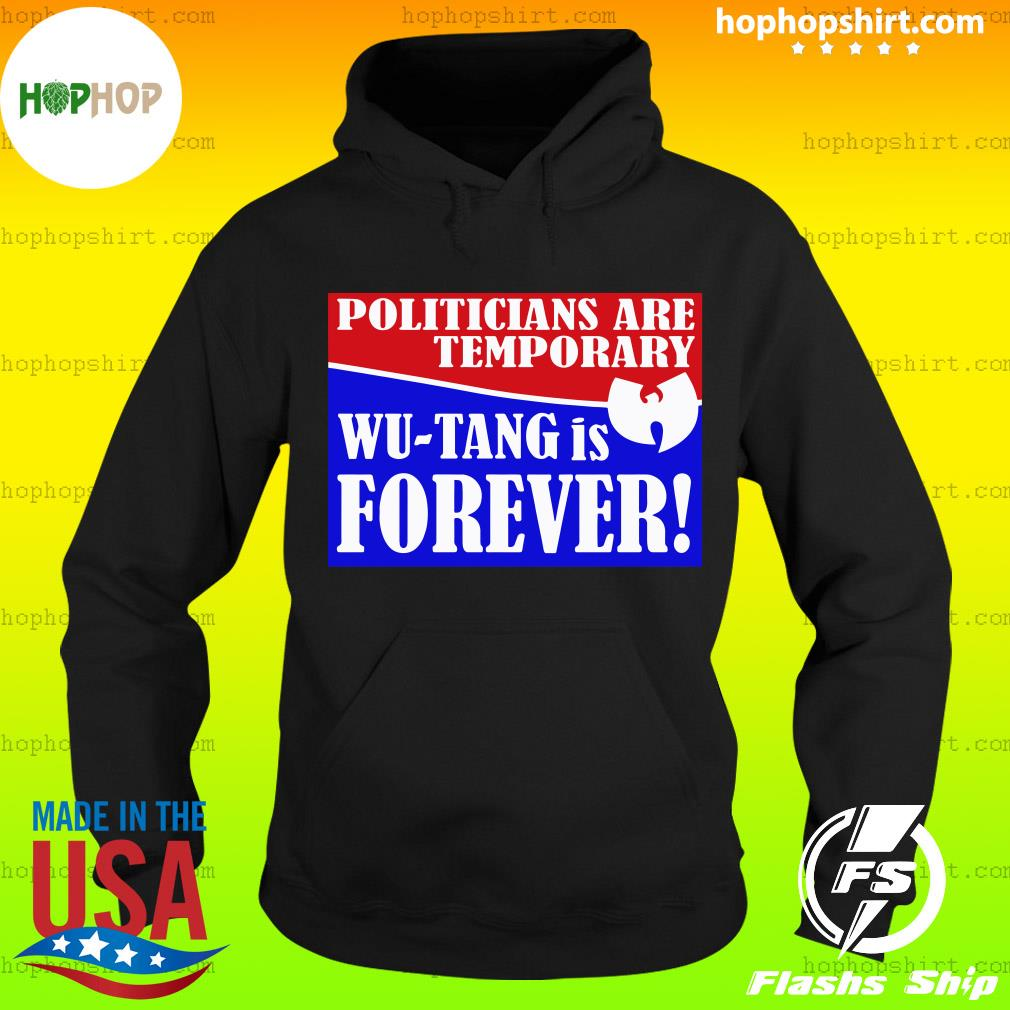 Politicians Are Temporary Wutang Is Forever 2020 T-Shirt Hoodie