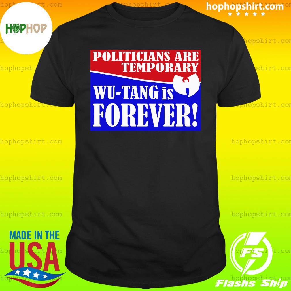 Politicians Are Temporary Wutang Is Forever 2020 T-Shirt