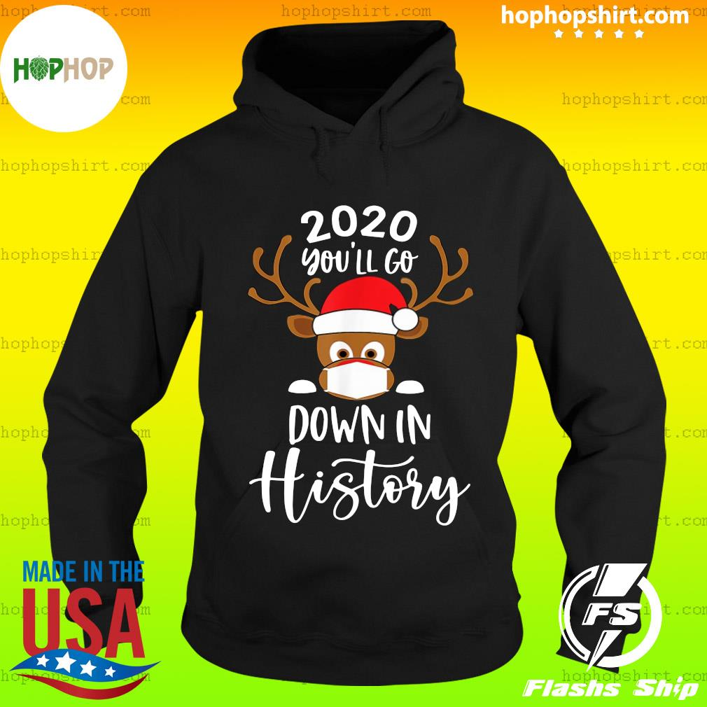 Reindeer Face Mask 2020 You'll Go Down In History Merry Christmas Sweats Hoodie