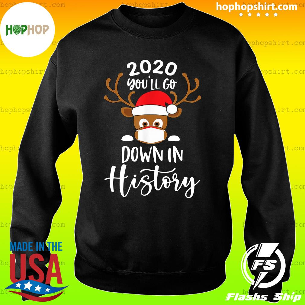 Reindeer Face Mask 2020 You'll Go Down In History Merry Christmas Sweatshirt