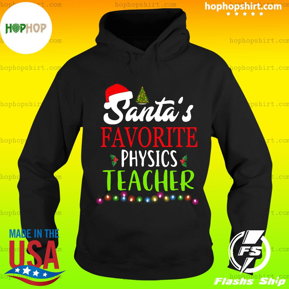 Santa's Favorite Physics Teacher gift Tee s Hoodie