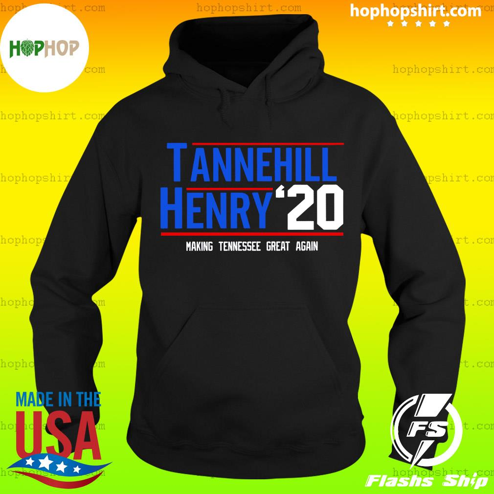 Tannehill Henry For President 2020 Making Tennessee Great Again Shirt Hoodie