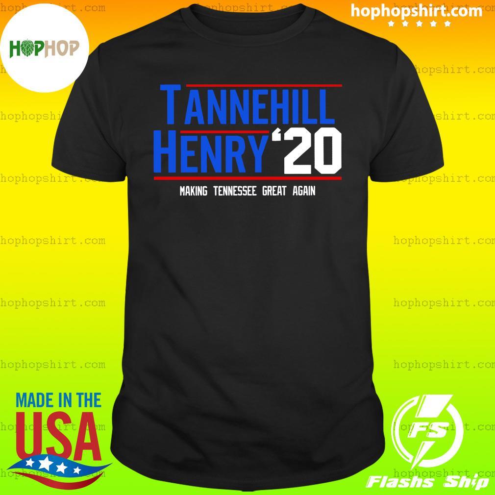 Tannehill Henry For President 2020 Making Tennessee Great Again Shirt