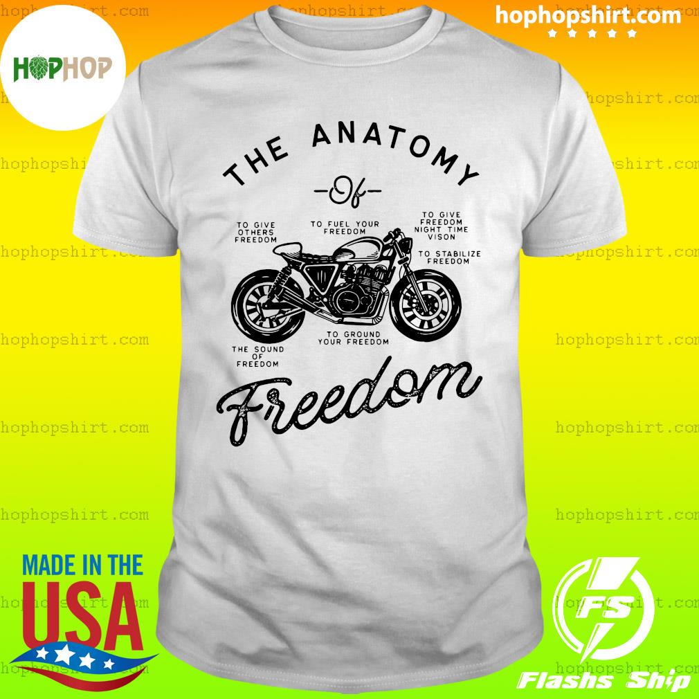 The Anatomy To Give Others Freedom To Fuel Your Freedom The Sound Of Freedom Funny Shirt