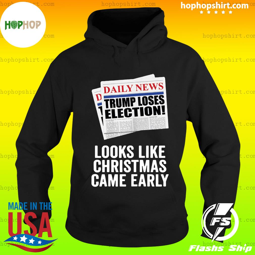 Trump Loses Election Looks Like Christmas Came Early 2020 T-Shirt Hoodie