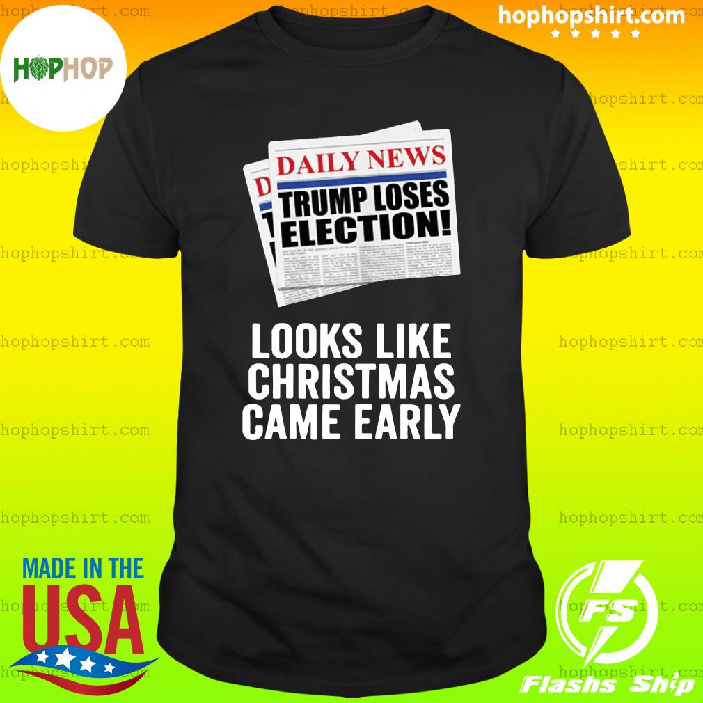 Trump Loses Election Looks Like Christmas Came Early 2020 T-Shirt