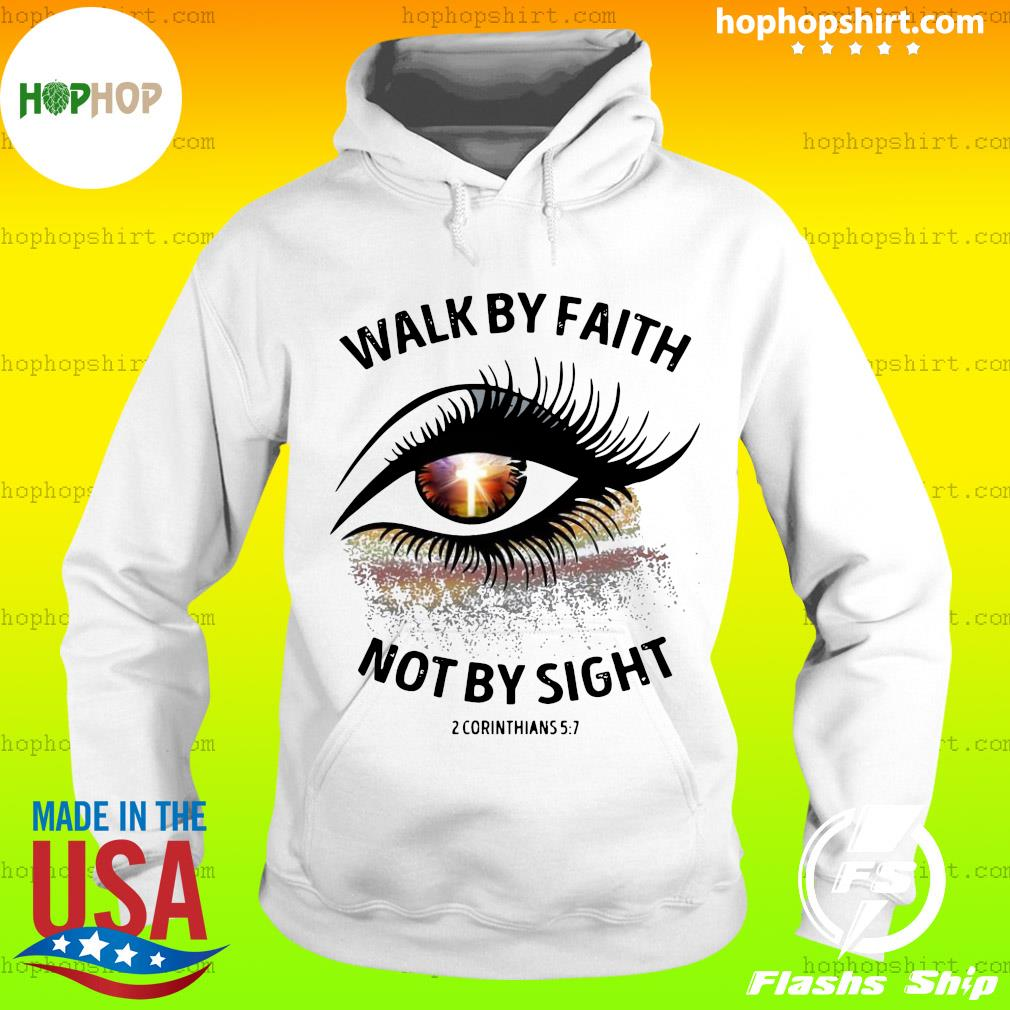 Walk By Faith Not By Sight 2 Corinthians 5 7 Cross Christian Eye Shirt Hoodie