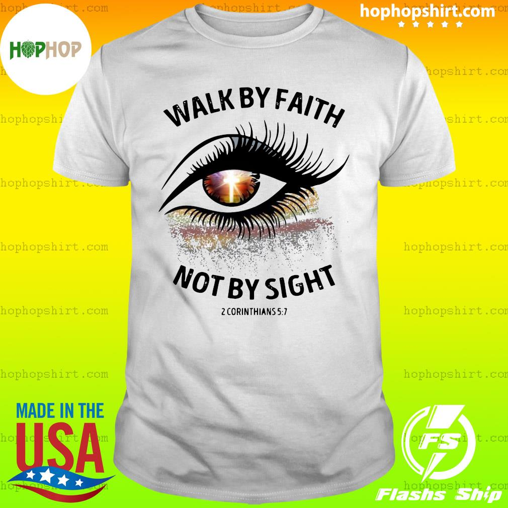 Walk By Faith Not By Sight 2 Corinthians 5 7 Cross Christian Eye Shirt