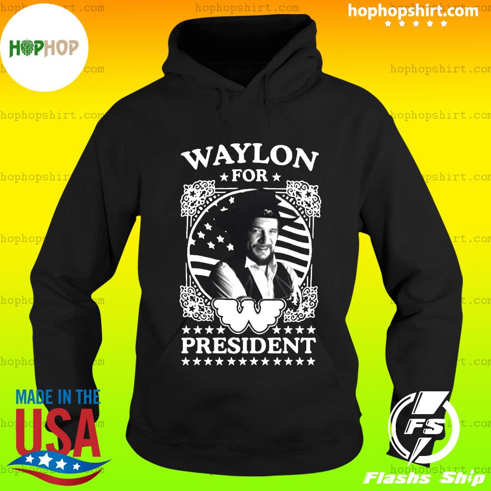 Waylon for president US Flag T-Shirt Hoodie