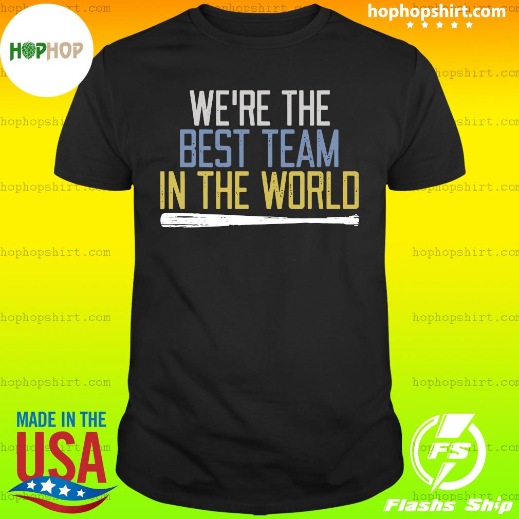 We're The Best Team In The World T-shirt