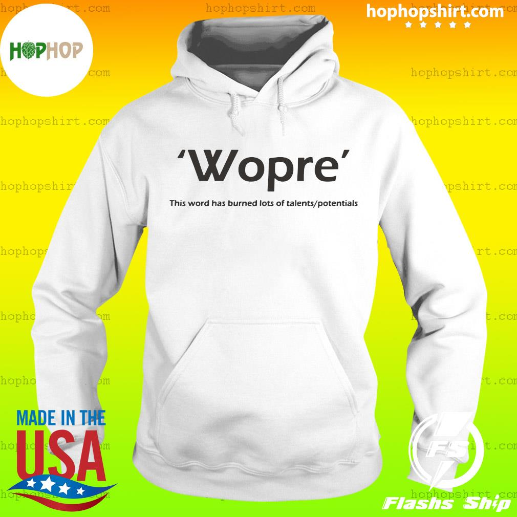 Wopre This Word Has Burned Lots Of Talent Potentials Shirt Hoodie