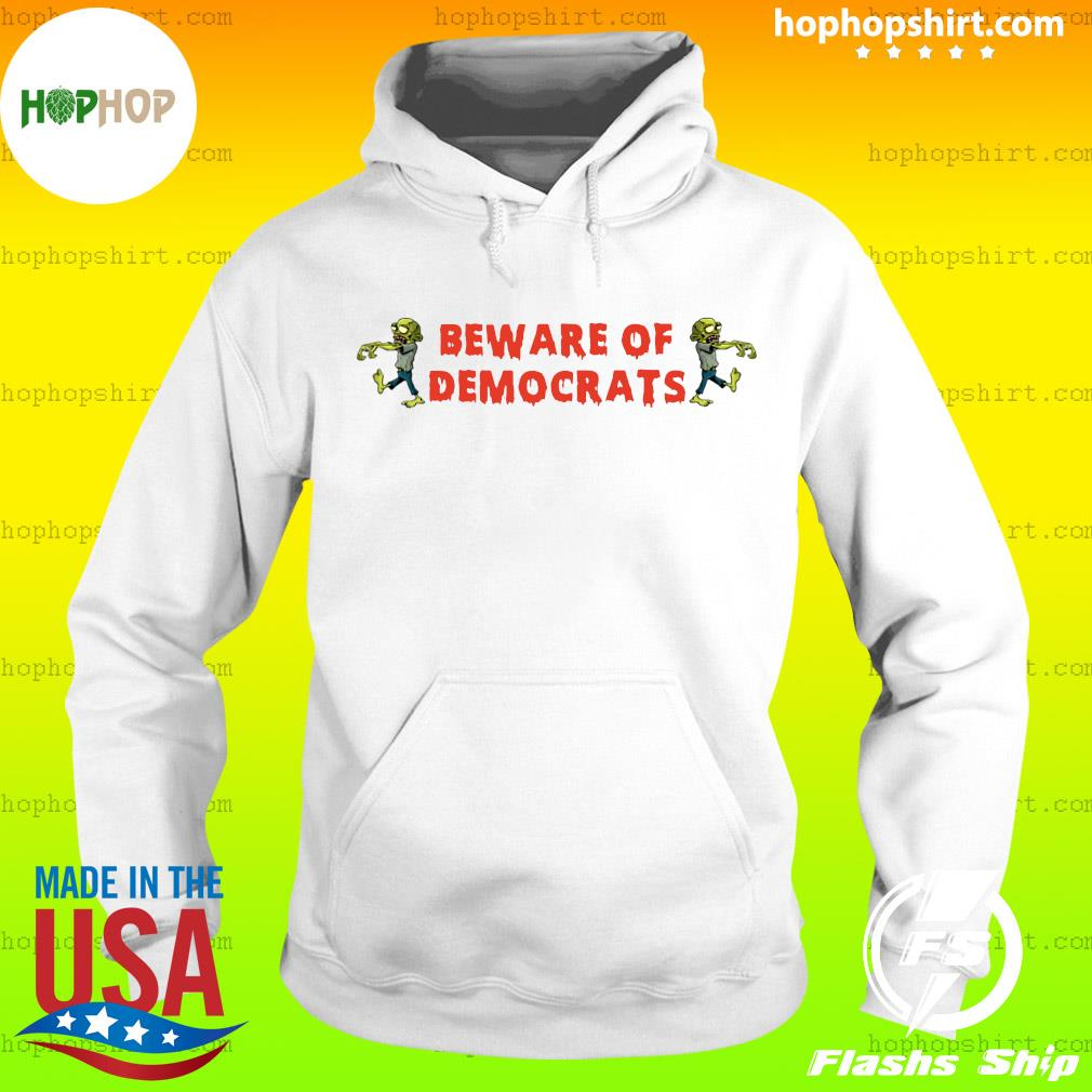 Zombies Beware Of Democrats White Shirt Hoodie
