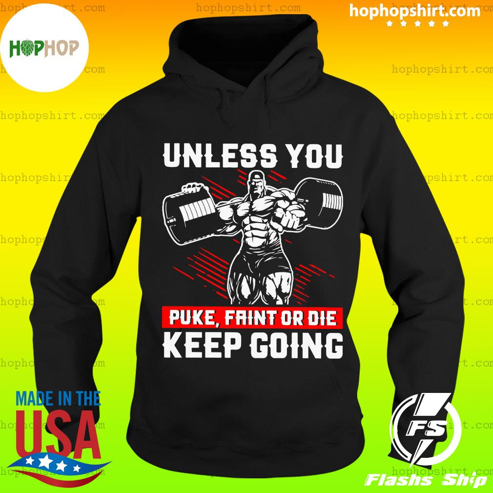 Gym Unless You Puke Faint Or Die Keep Going Shirt Hoodie