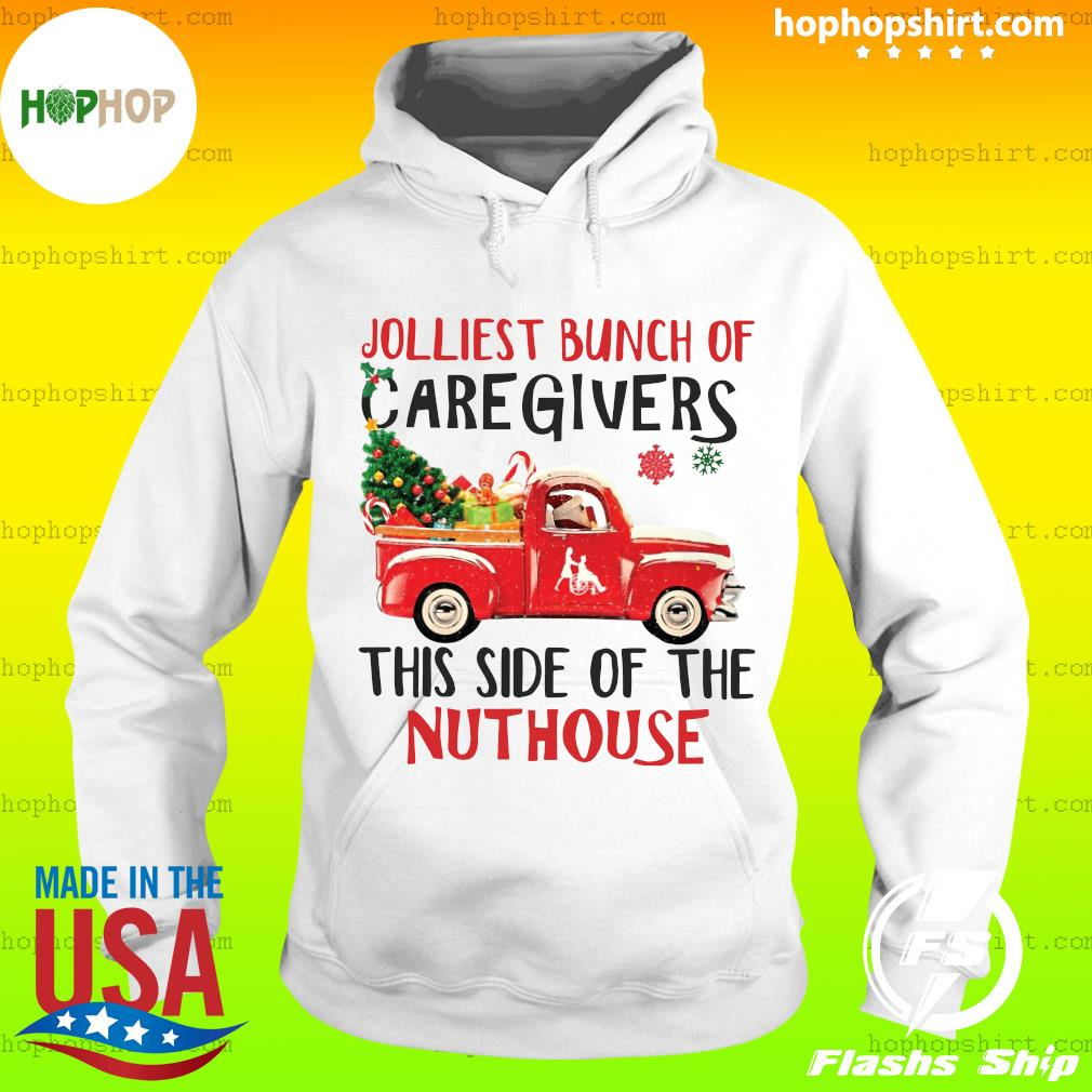 Jolliest Bunch Of Are Givers This Side Of The Nuthouse Christmas Sweats Hoodie