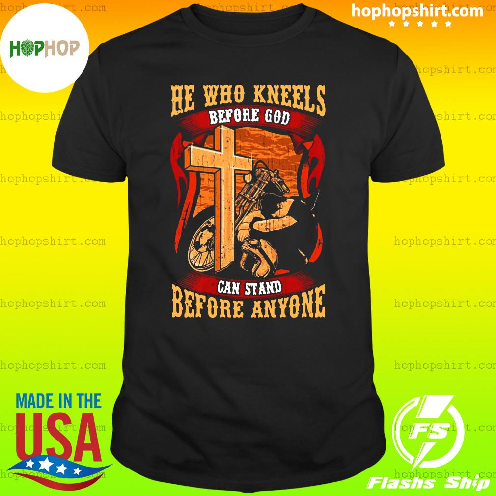 Motorcycle He Who Kneels Before God Can Stand Before Anyone Shirt