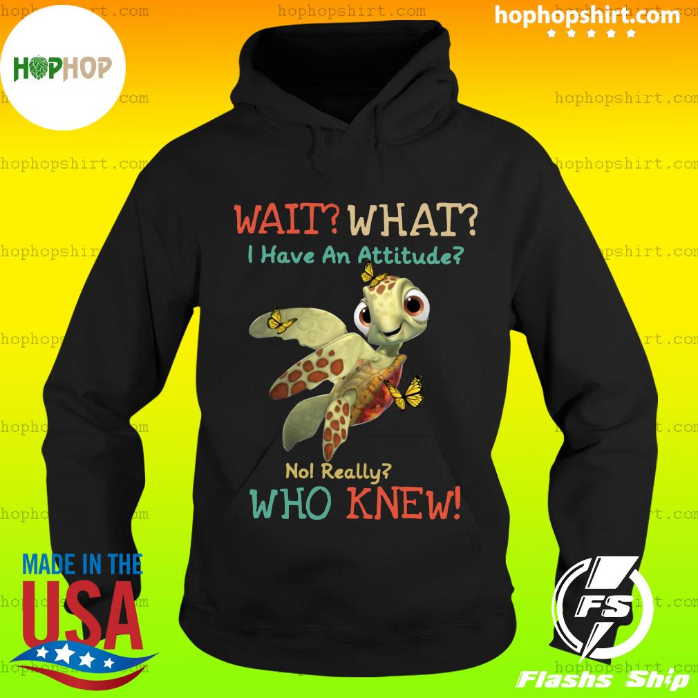 Turtle Wait What I Have An Attitude No Really Who Knew Butterfly Shirt Hoodie