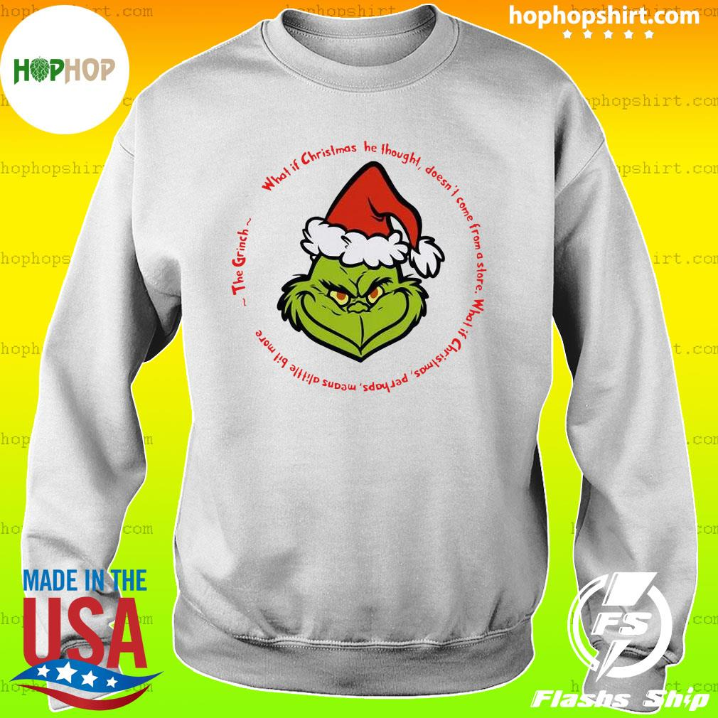 The Grinch Santa What If Christmas He Thought Doesn't Come From A Store Shirt Sweater