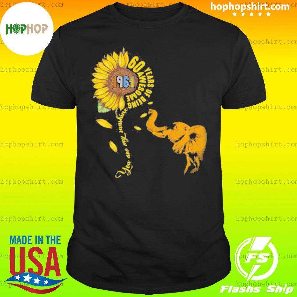 60 Years Of Being Awesome You Are My Sunshine Sunflowers Elephant 1961 Vintage shirt