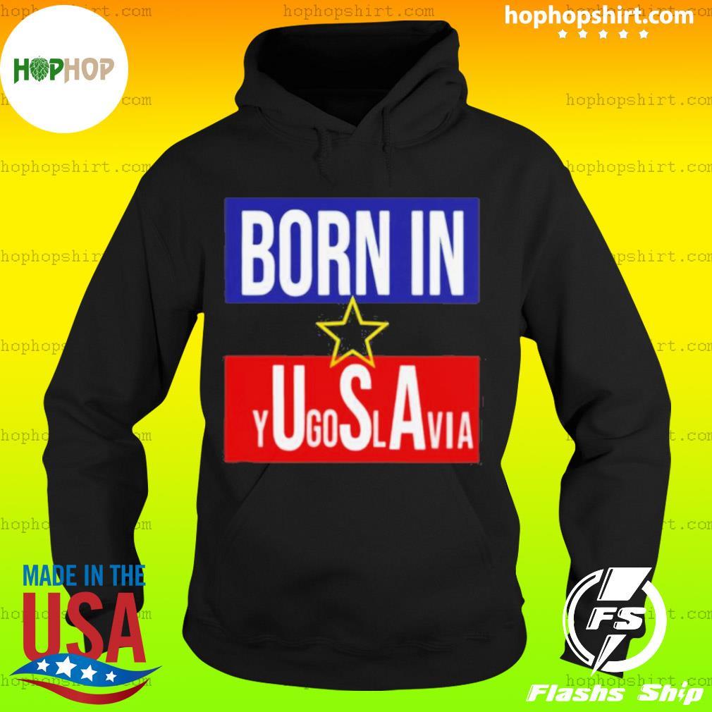 Born In Yugoslavia USA s Hoodie