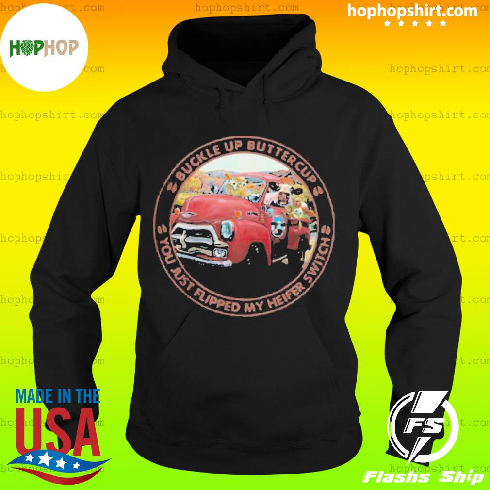 Cow Buckle Up Buttercup You Just Flipped My Heifer Switch Farm s Hoodie