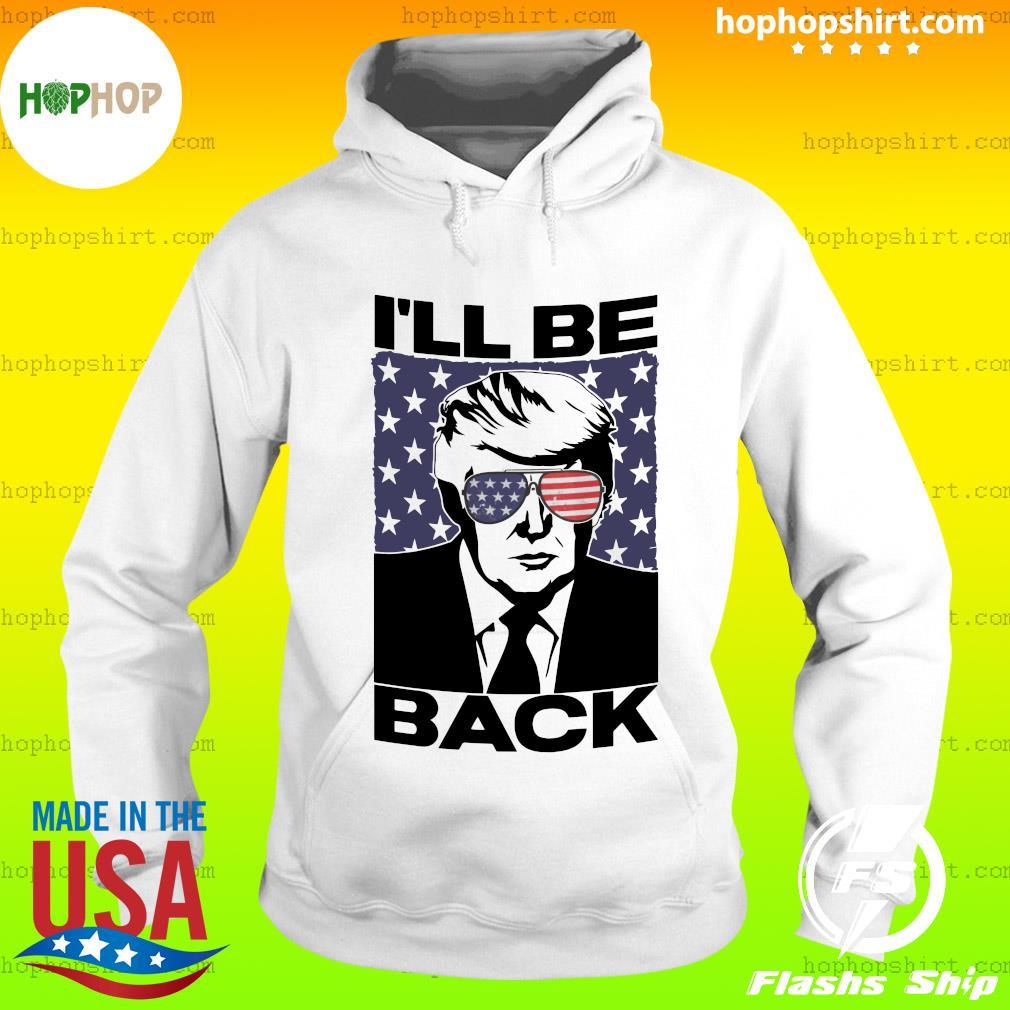 Donald Trump I'll Be Back Flag Shirt Hoodie