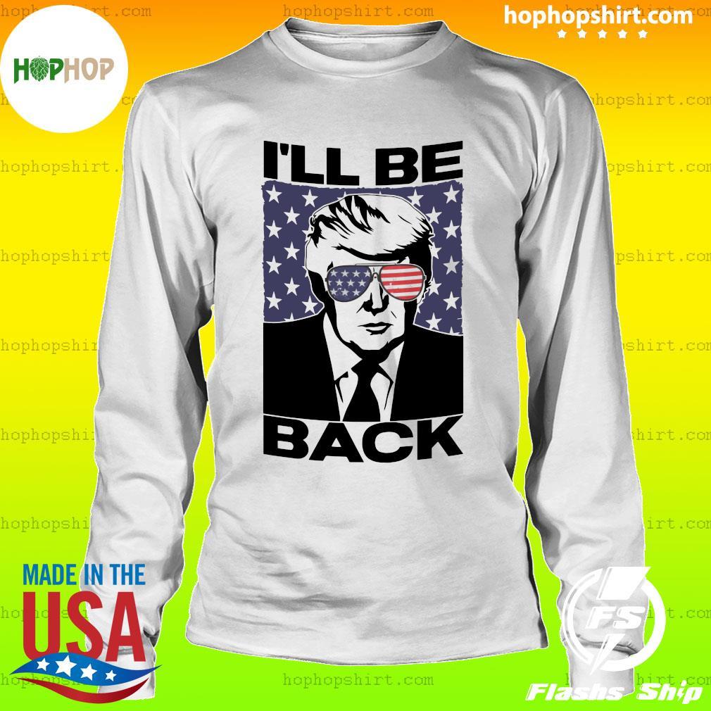 Donald Trump I'll Be Back Flag Shirt LongSleeve