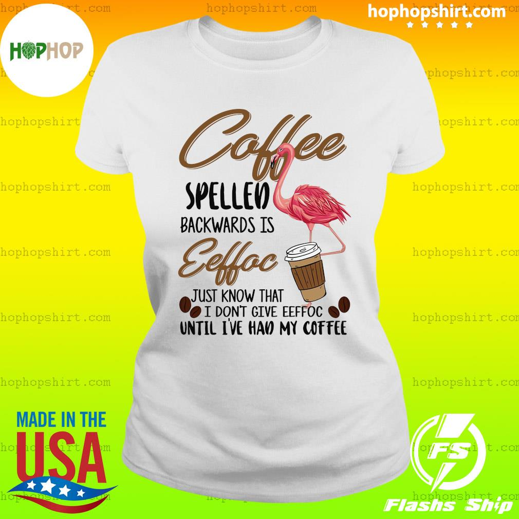 Flamingo Coffee Spelled Backwards Eeffoc Just Know That I Don't Give Eeffoc T-Shirt Ladies Tee