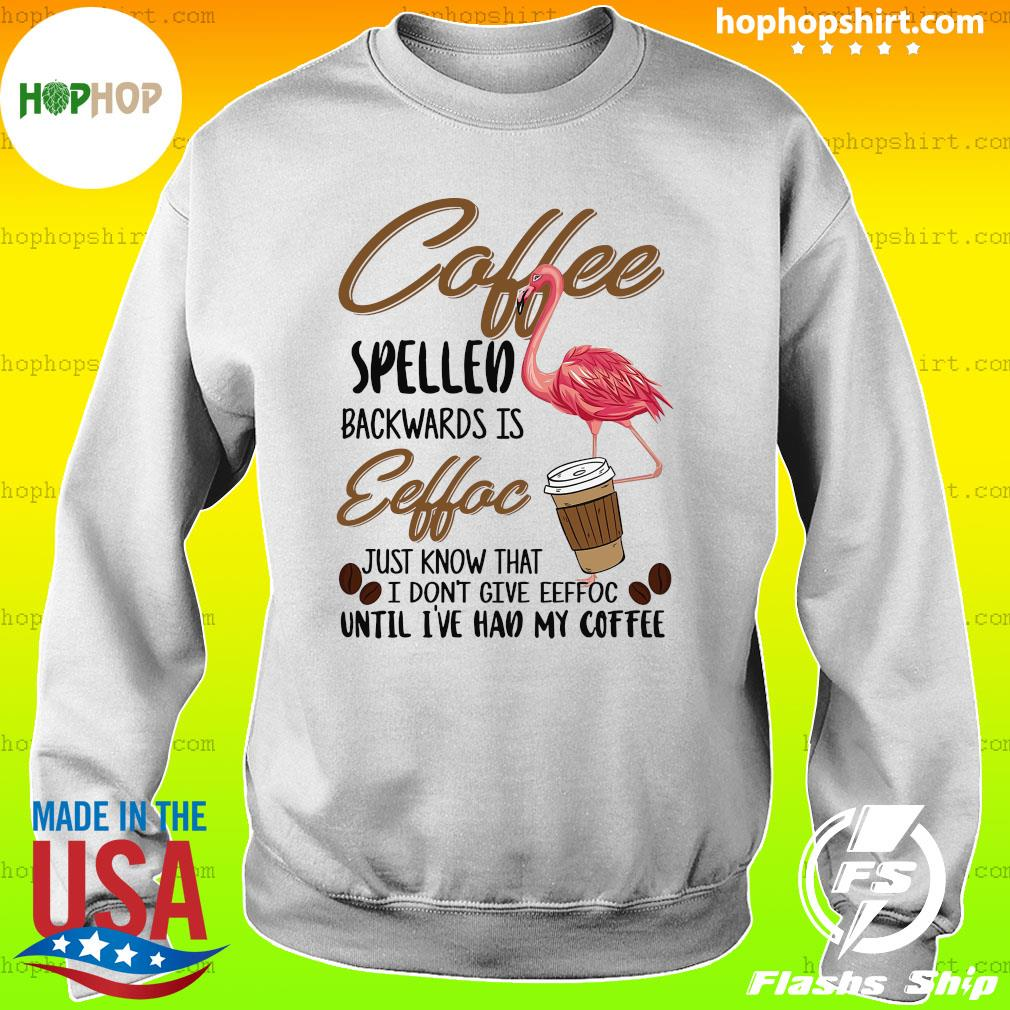 Flamingo Coffee Spelled Backwards Eeffoc Just Know That I Don't Give Eeffoc T-Shirt Sweater