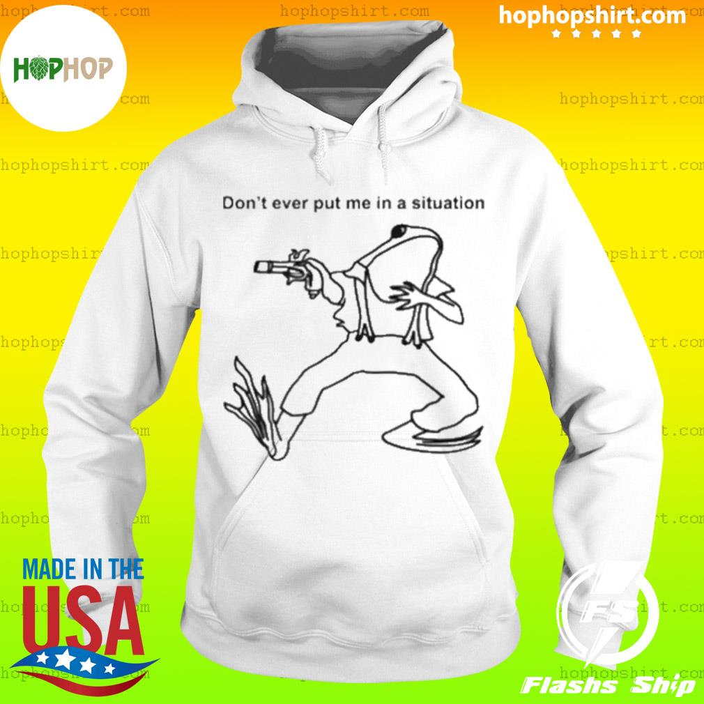 Frog don't ever put me in a situation s Hoodie