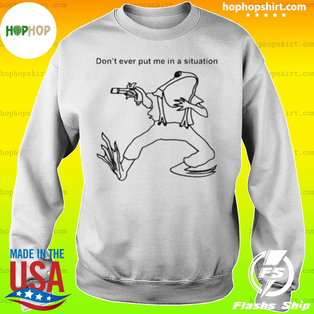 Frog don't ever put me in a situation s Sweater